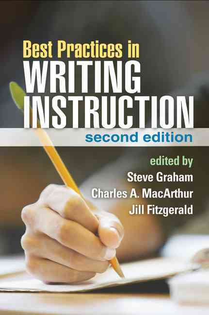 Best Practices in Writing Instruction By Graham, Steve (EDT)/ Macarthur, Charles A. (EDT)/ Fitzgerald, Jill (EDT)